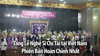 Tang Lễ Nghệ Sĩ Chí Tài tại Việt Nam - Phiên Bản Hoàn Chỉnh Nhất