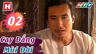 Cay Đắng Mùi Đời - Tập 02 | HTV Phim Tình Cảm Việt Nam Hay Nhất 2018