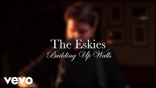 The Eskies - Building Up Walls - Live (Official Video)