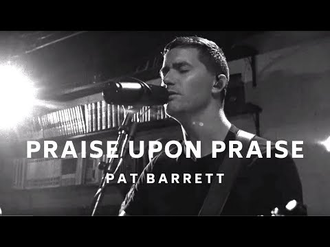 Pat Barrett - Praise Upon Praise (Live)