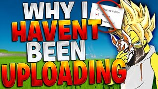 Why I Haven't Been Uploading As Much...