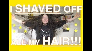 I SHAVED OFF ALL MY HAIR!!!