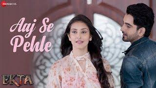 Aaj Se Pehle – Armaan Malik – Ekta
