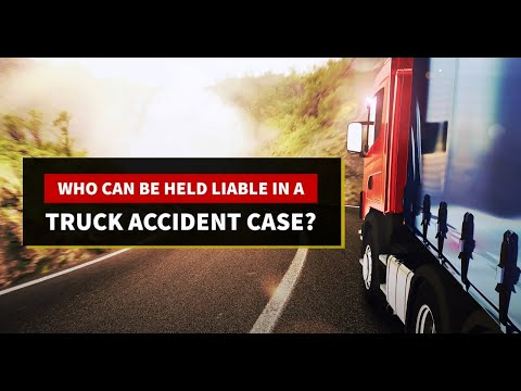Who Is Liable In A Truck Accident Case?