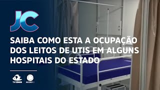 Saiba como esta a ocupação dos leitos de UTIs em alguns hospitais do estado