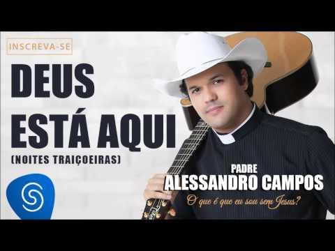 Baixar Deus Está Aqui - Padre Alessandro Campos (O Que é Que Eu Sou Sem Jesus?)