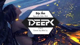 Nguyễn Kiều Anh - Độc Ẩm (DeepK remix) Cover by Bảo Ly