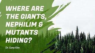Where Are the Giants, Nephilim & Mutants Hiding? | Dr. Gene Kim