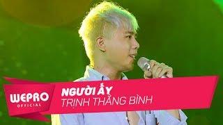 Mùa Hè Không Độ 2017 | Người Ấy | Trịnh Thăng Bình