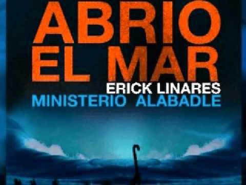 Erick Linares (Ministerio Alabadle) - Abrió el Mar