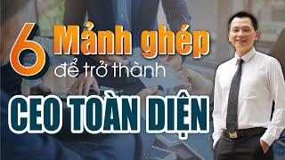 """Hoàn thiện """"6 MẢNH GHÉP"""" này để trở thành """"CEO TOÀN DIỆN""""   Ngô Minh Tuấn"""