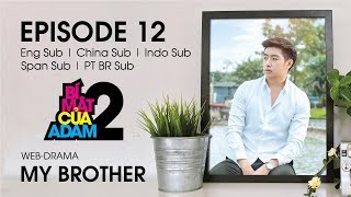 Web-drama Đam Mỹ | MY BROTHER - EP12 | OFFICIAL HD