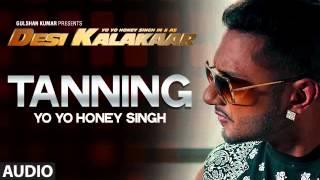 Yo Yo Honey Singh (Tanning Full Song)