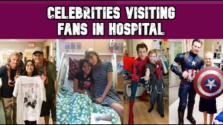Celebrities visiting fans in Hospital
