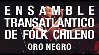 Ensamble Transatlántico De Folk Chileno - Oro Negro (Live)