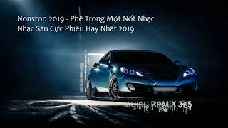 MUSIC REMIX 365 - Nonstop 2019 - Phê Trong Một Nốt Nhạc - Nhạc Sàn Cực Phiêu Hay Nhất 2019