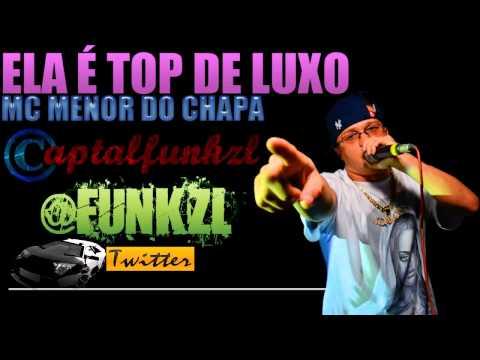 Baixar MC MENOR DO CHAPA - ELA É TOP DE LUXO [[ CAPTALFUNKZLHD - LANÇAMENTO 2013 ]]
