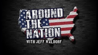 Around The Nation with Jeff Waldorf LIVE! 5.24.18 3-4 PM EST