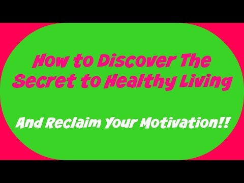 The Secret To Healthy Living: Reclaim Your Motivation