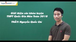 THI THPTQG 2018 - Giới thiệu các khóa luyện môn Toán trắc nghiệm-Thầy Nguyễn Quốc Chí
