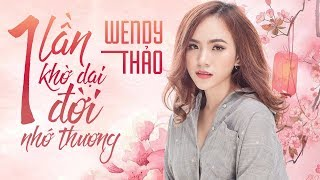 Wendy Thảo 2018 - Album Một Lần Khờ Dại Một Đời Nhớ Thương - LK Nhạc Trẻ Hay Nhất Wendy Thảo 2018
