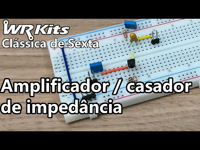 AMPLIFICADOR CASADOR DE IMPEDÂNCIA   Vídeo Aula #378