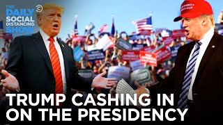 Donald Trump: Cashing in on the Presidency  | The Daily Social Distancing Show