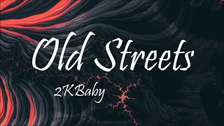 2KBABY - Old Streets (Lyrics)