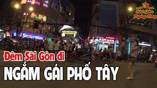 Đêm Sài Gòn đi ngắm Girl Phố Tây ĂN CHƠI thâu Đêm suốt Sáng - Sài gòn Ngày nay