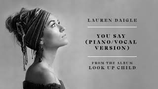 Lauren Daigle - You Say (Piano/Vocal Version) (Audio)