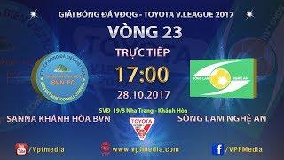 FULL | SANNA KHÁNH HÒA BVN vs SÔNG LAM NGHỆ AN | VÒNG 23 TOYOTA V LEAGUE 2017