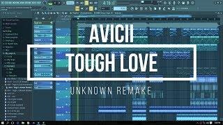 Avicii  - Tough Love [ FLP+ Instrumental+ plugins+ presets]   Fl studio remake