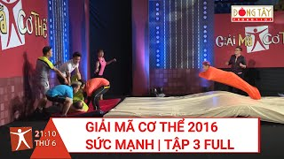 SỨC MẠNH   TẬP 3 FULL HD   GIẢI MÃ CƠ THỂ 2016 ft. HẢI BĂNG vs THÚC LĨNH