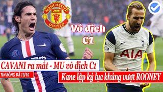 Tin Bóng Đá 19/10: Cavani ra mắt MU, Kane lập kỷ lục khủng, Neymar vắng mặt gặp MU | BÓNG ĐÁ TODAY