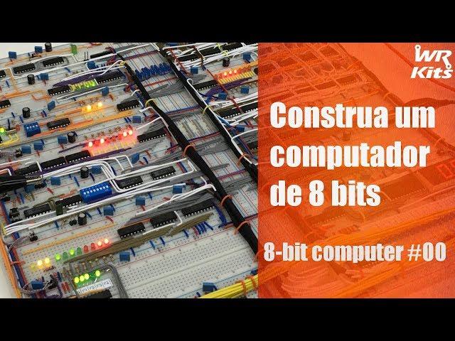 CONSTRUA UM COMPUTADOR DE 8 BITS | 8-bit Computer #00