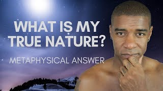 What Is My True Nature? Metaphysical Answer