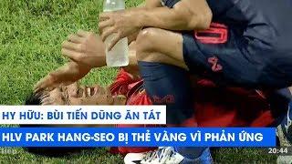 Thái Lan - Việt Nam |  Bùi Tiến Dũng ăn tát từ Chanathip, HLV Park Hang-seo bị thẻ vàng vì phản ứng
