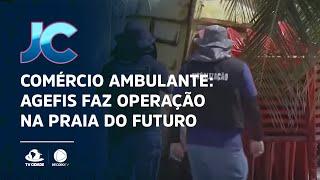 Comércio ambulante: Agefis faz operação na Praia do Futuro