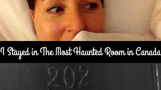 I Slept in the Most Haunted Hotel Room in Canada