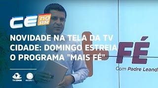 """Novidade na tela da TV Cidade: Domingo estreia o programa """"MAIS FÉ"""" às 8h"""