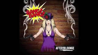 Bang! Bang! - After The Lounge
