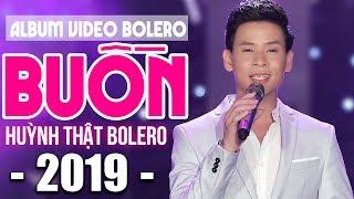 Album Bolero Trữ Tình Buồn Quá Ngọt Ngào 2019 - Siêu Phẩm Bolero Giọng Ca Vàng, LK Huỳnh Thật Bolero