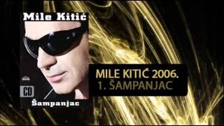 Mile Kitic - Sampanjac - (Audio 2006)