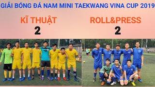 Giải bóng đá nam mini Taekwang vina cup 2019 giữa hai đội Kĩ Thuật và Roll&Press FullHD