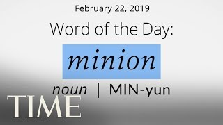 Word Of The Day: MINION | Merriam-Webster Word Of The Day | TIME