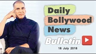 Latest Hindi Entertainment News From Bollywood | 18 July 2018