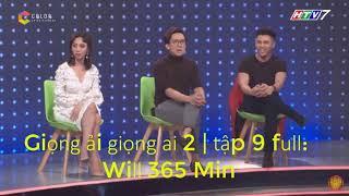 Giọng ải giọng ai 2 | tập 9 full: Will 365 Min