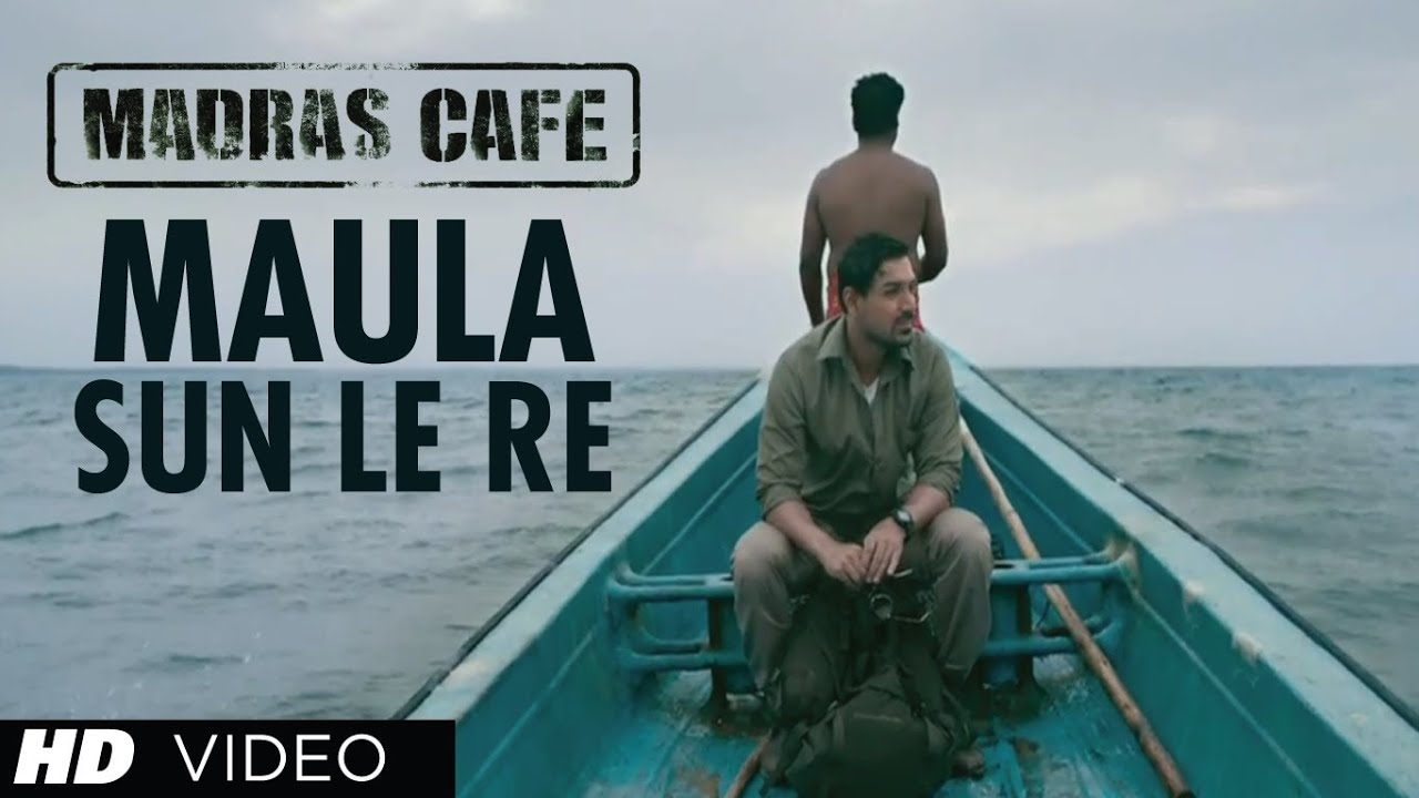 Maula Sun Le Re - Madras Cafe
