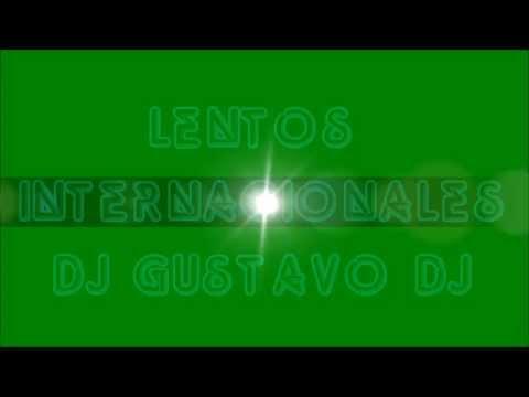 ENGANCHADOS LENTOS INTERNACIONALES 4 DJ GUSTAVO.wmv