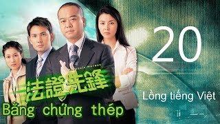 Bằng chứng thép 20/25(tiếng Việt) DV chính: Âu Dương Chấn Hoa, Lâm Văn Long; TVB/2006